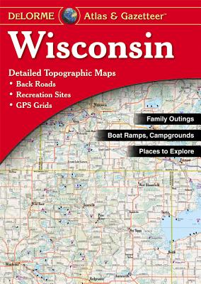 Wisconsin Atlas and Gazetteer By Delorme (EDT)